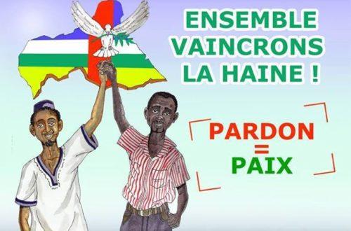 Article : Paix, réconciliation et cohésion sociale pour mon pays la Centrafrique